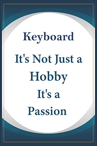 Keyboard It's not just a Hobby It's a Passion: Journal notebook Gifts for Lovers Keyboard, Perfect Gifts for Men and Women / Gift for Co-workers and ... High-quality cover with a professional finish