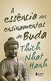 A Essência dos ensinamentos de Buda: Transformando o sofrimento em paz, alegria e libertação