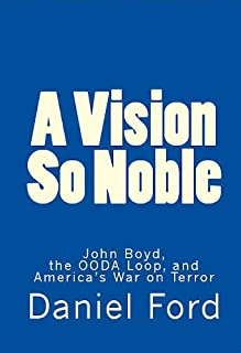 A Vision So Noble: John Boyd, the OODA Loop, and America's War on Terror (English Edition)