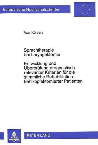 Sprachtherapie bei Laryngektomie- Entwicklung und Überprüfung prognostisch relevanter Kriterien für die stimmliche Rehabilitation kehlkopfektomierter ... Education / Série 11: Pédagogie, Band 705)