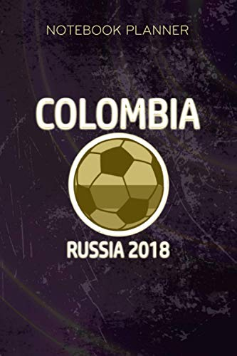 Notebook Planner Colombia Soccer Team 2018 Football Fan: Monthly, Appointment, Tax, Paycheck Budget, Happy, Meal, 6x9 inch, Over 100 Pages