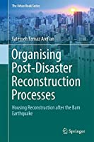 Organising Post-Disaster Reconstruction Processes: Housing Reconstruction after the Bam Earthquake (The Urban Book Series)