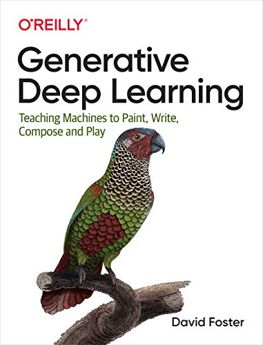 Generative Deep Learning: Teaching Machines to Paint, Write, Compose, and Play (English Edition)