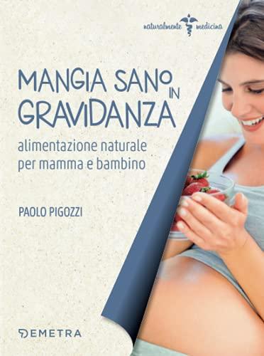 Mangia sano in gravidanza: Alimentazione naturale per mamma e bambino