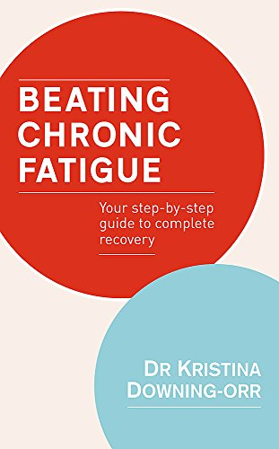 Beating Chronic Fatigue: Your step-by-step guide to complete recovery (Tom Thorne Novels)