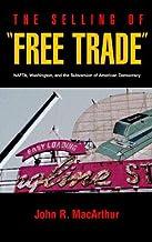 "The Selling of ""Free Trade"": NAFTA, Washington, & the Subversion of American Democracy"