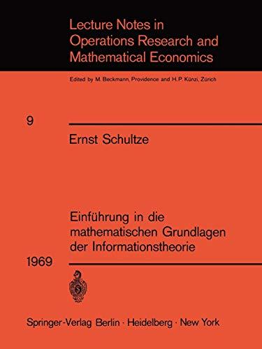 Einführung in die mathematischen Grundlagen der Informationstheorie (Lecture Notes in Economics and Mathematical Systems (9), Band 9)
