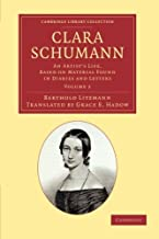 Clara Schumann: An Artist's Life, Based On Material Found In Diaries And Letters (Cambridge Library Collection - Music)