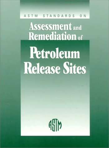 Astm Standards on Assessment and Remediation of Petroleum Release Sites: Sponsored by Astm Committee E-50 on Environmental Assessment