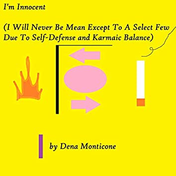 I'm Innocent (I Will Never Be Mean Except To A Select Few Due To Self-Defense and Karmaic Balance)