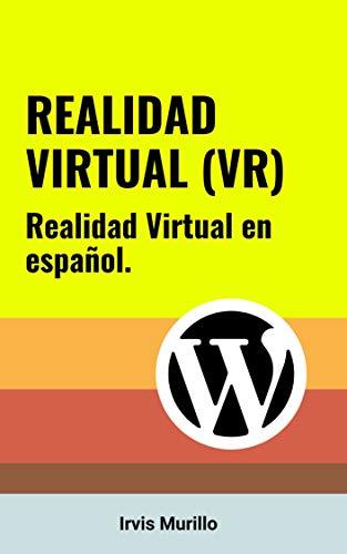 Realidad Virtual (VR): Realidad Virtual para WordPress en Español (1) (Spanish Edition)