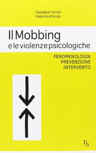 Il mobbing e le violenze psicologiche. Fenomenologia, prevenzione, intervento