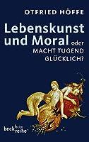 Lebenskunst und Moral: oder Macht Tugend gluecklich?