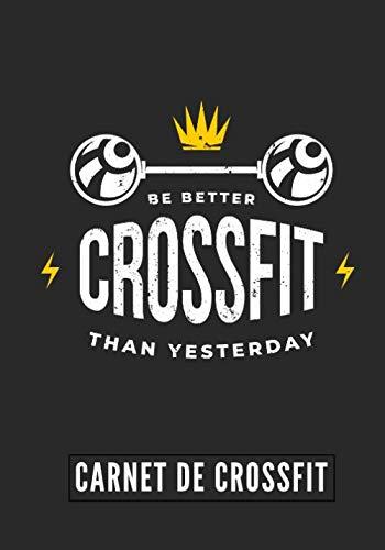 Be Better Than Yesterday: Carnet de Crossfit | Journal de musculation et Nutrition | Suivez vos progrès et votre entraînement | Grand Format 17cm x 25 cm, 100 Pages | Cadeau Idéal
