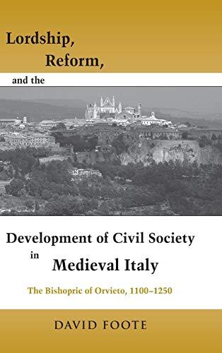Lordship, Reform, and the Development of Civil Society in Medieval Italy: The Bishopric Of Orvieto, 1100-1250 (Publications in Medieval Studies)