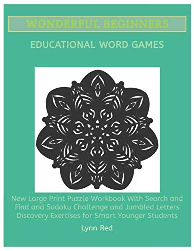 Wonderful Beginners Educational Word Games: New Large Print Puzzle Workbook With Search and Find and Sudoku Challenge and Jumbled Letters Discovery Exercises for Smart Younger Students