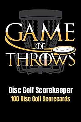 "Disc Golf Scorekeeper: Game of Throws - 100 Disc Golf Scorecards 6""x9"""