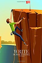 Notebook - Write something: Rock climbing boys landscape nature notebook, Daily Journal, Composition Book Journal, College Ruled Paper, 6 x 9 inches (100sheets)