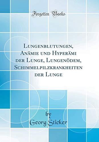 Lungenblutungen, Anämie und Hyperämi der Lunge, Lungenödem, Schimmelpilzkrankheiten der Lunge (Classic Reprint)
