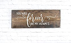 Farmhouse style decor sign that reads you will forever be my always.