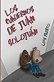 LOS CUADERNOS DE JUAN SOLOJUÁN (ANTICIPANDO - Novelas sociológicas y de anticipación histórica, de Luis Razeto)