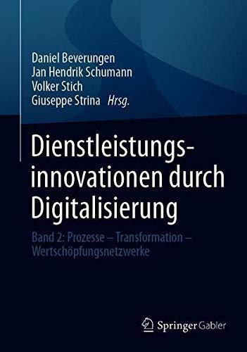 Dienstleistungsinnovationen durch Digitalisierung: Band 2: Prozesse – Transformation – Wertschö