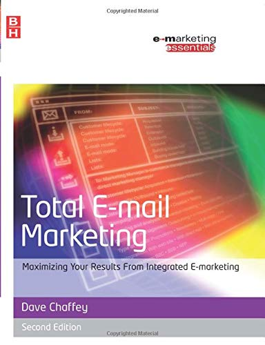 Total E-mail Marketing: Maximizing Your Results from Integrated...