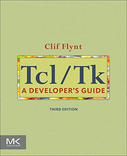 Tcl/Tk: A Developer\'s Guide (The Morgan Kaufmann Series in Software Engineering and Programming)