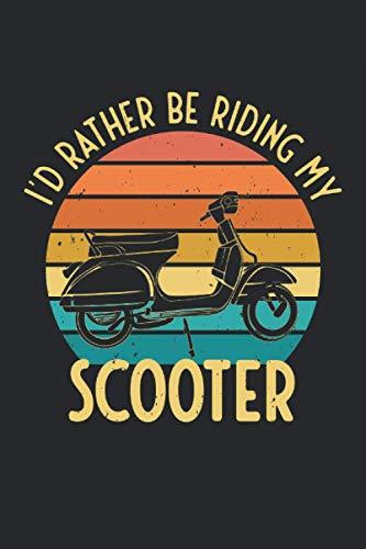 I'd Rather Be Riding My Scooter: Prefiero conducir scooter ciclomotor ciclomotor regalos presenta cuaderno forrado (formato A5, 15, 24 x 22, 86 cm, 120 páginas)