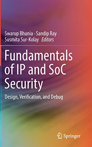 Compare Textbook Prices for Fundamentals of IP and SoC Security: Design, Verification, and Debug 1st ed. 2017 Edition ISBN 9783319500553 by Bhunia, Swarup,Ray, Sandip,Sur-Kolay, Susmita