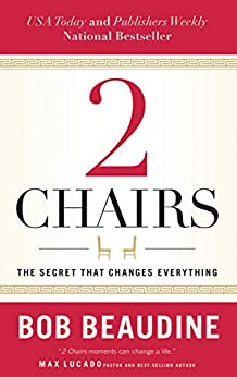 2 Chairs: The Secret That Changes Everything by [Bob Beaudine]