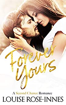 Forever Yours: A Second Chance Contemporary Romance (Falling For You Book 4) by [Louise Rose-Innes]