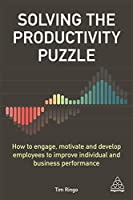 Solving the Productivity Puzzle: How to Engage, Motivate and Develop Employees to Improve Individual and Business Performance