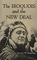The Iroquois and the New Deal (Iroquois and Their Neighbors)