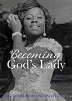 Becoming God's Lady: The True Beauty of Womanhood