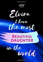 Elvira I Have The Most Beautiful Daughter In The World: Personalized Journal Notebook for Women. ELvira  Name Gifts. Personalized Gift for daughter, ... with lined paper 7 x 10 (17.78 x 25.4 cm )
