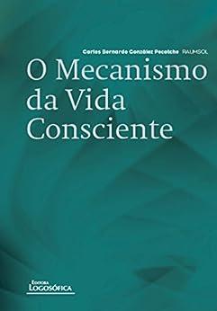 O Mecanismo da Vida Consciente por [Carlos Bernardo González Pecotche]