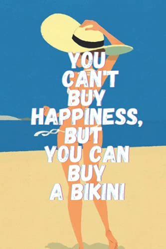 You can't buy happiness,but you can buy a bikini: Summer notebook for women-men, perfect for taking notes and for birthday gift,size6×9 with 120 pages, summer vibe,for girls and boys.