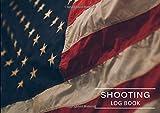 Shooting Log Book: Marksman Data Log Notebook. Shooters Data Log Book for Pistol and Rifle, Shooters Log Book (USA) Volume 5