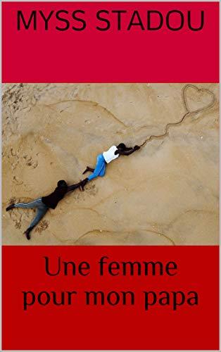 Une femme pour mon papa (French Edition)