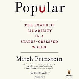Popular     The Power of Likability in a Status-Obsessed World              By:                                                                                                                                 Mitch Prinstein                               Narrated by:                                                                                                                                 Mitch Prinstein                      Length: 6 hrs and 23 mins     293 ratings     Overall 4.4