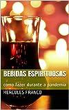 Bebidas espirituosas : como fazer durante a pandemia (Portuguese Edition)