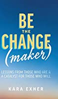 Be the Change(maker): Lessons from Those Who Are & A Catalyst for Those Who Will