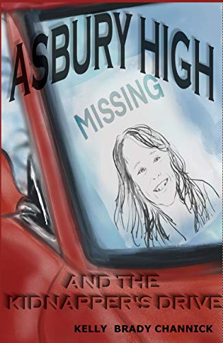 Asbury High and the Kidnapper's Drive: Asbury High Series, Book 4 by [Kelly Brady Channick, Susan Schafer]