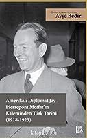 Amerikali Diplomat Jay Pierrepont Moffat'in Kaleminden Türk Tarihi (1918-1923)