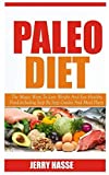 PALEO DIET: The Magic Ways To Lose Weight And Eat Healthy Food, Including Step By Step Guides To Meal Plans