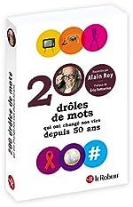 200 drôles de mots qui ont changé nos vies depuis 50 ans d'Alain Rey