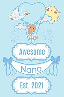 Awesome Nana Est. 2021: This Awesome Nana 6x9in Notebook/Journal makes a lovely gift for a New Nana or Nana To Be. Cute gift from baby bump or new baby Grandson. Great idea for Nana's Birthday, Xmas or Mother's Day.