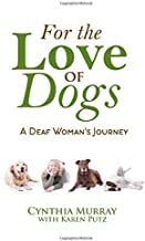 For the Love of Dogs:: A Deaf Woman's Journey