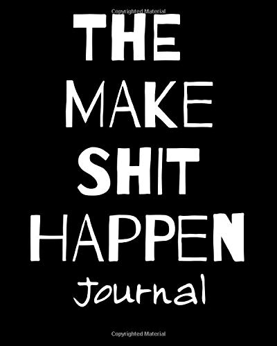 The Make Shit Happen Journal - Funny Office Notebook/Journal For Women/Men/Boss/Coworkers/Colleagues/Students: 8x10 inches, 100 Pages Of College Ruled Format for capturing your very best ideas!